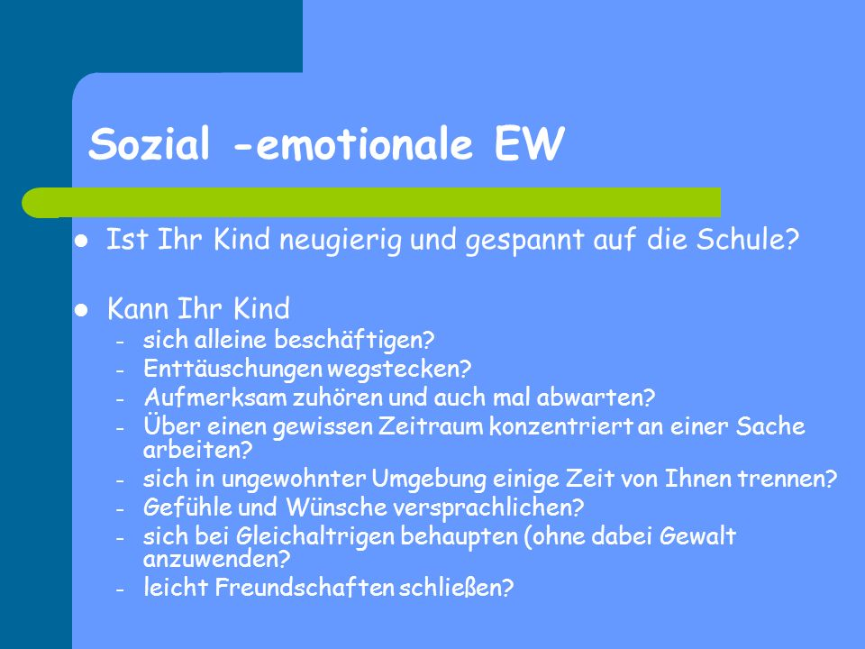 Sozial -emotionale EW Ist Ihr Kind neugierig und gespannt auf die Schule Kann Ihr Kind. sich alleine beschäftigen