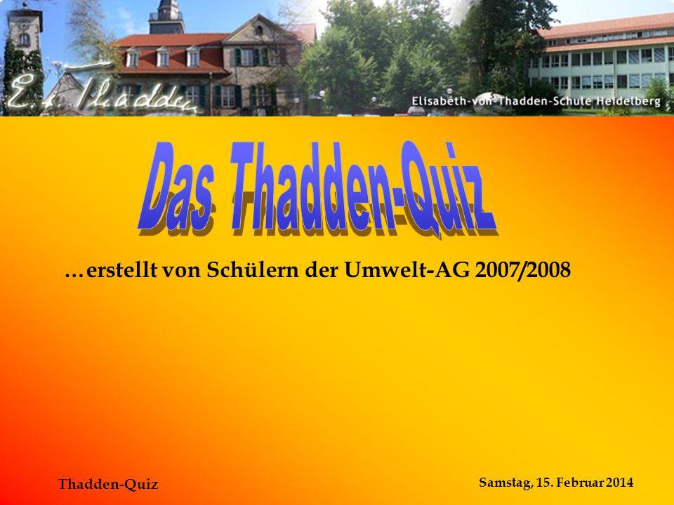 Das Thadden-Quiz …erstellt von Schülern der Umwelt-AG 2007/2008