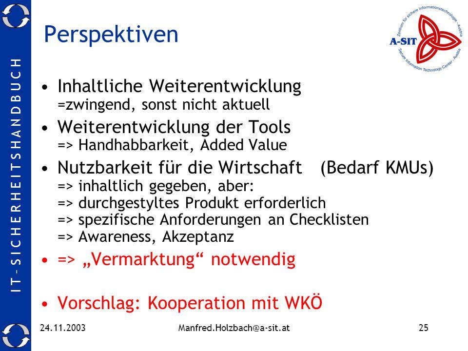 Perspektiven Inhaltliche Weiterentwicklung =zwingend, sonst nicht aktuell. Weiterentwicklung der Tools => Handhabbarkeit, Added Value.
