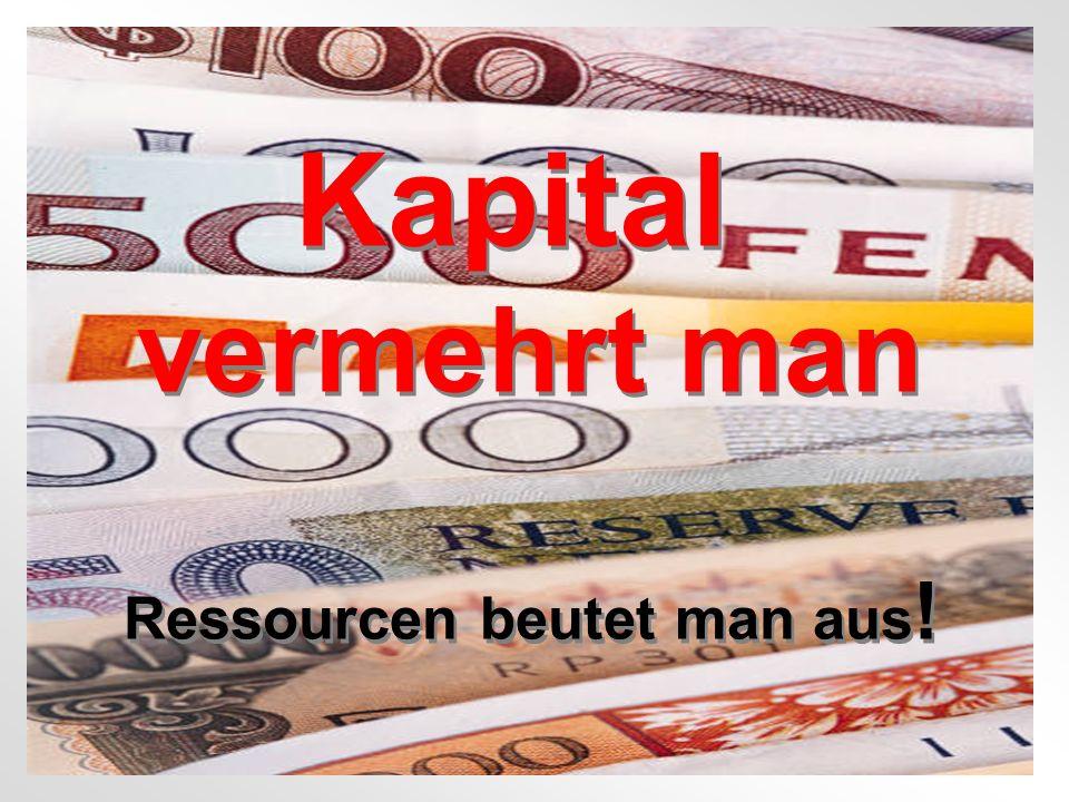 Ressourcen beutet man aus! Copyright Karsten Böhme GmbH 2005