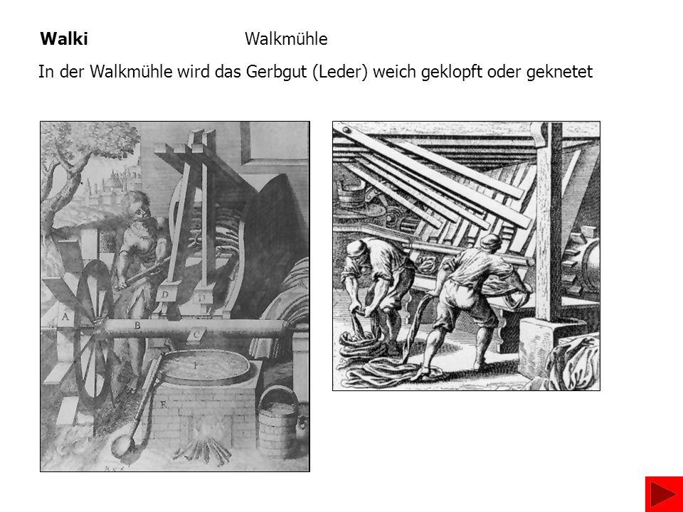Walki Walkmühle In der Walkmühle wird das Gerbgut (Leder) weich geklopft oder geknetet