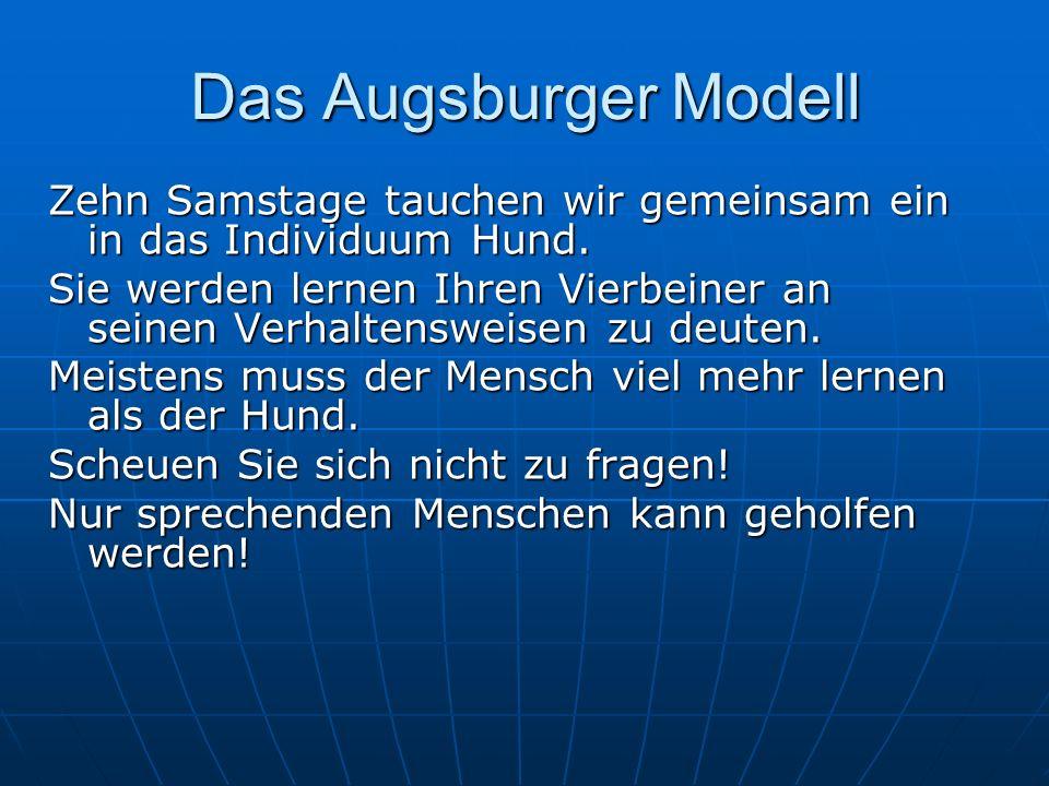 Das Augsburger Modell Zehn Samstage tauchen wir gemeinsam ein in das Individuum Hund.