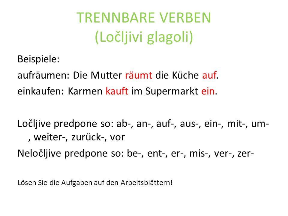 TRENNBARE VERBEN (Ločljivi glagoli)