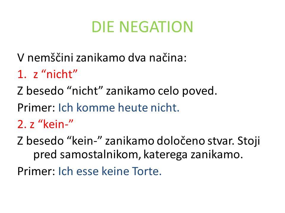 DIE NEGATION V nemščini zanikamo dva načina: z nicht