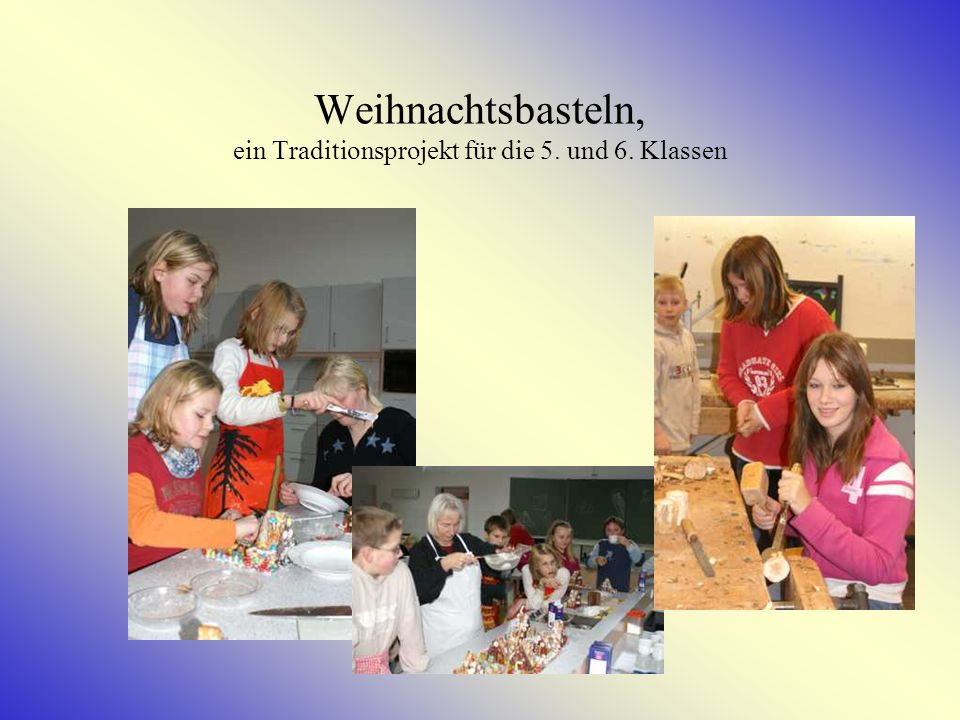 Weihnachtsbasteln, ein Traditionsprojekt für die 5. und 6. Klassen