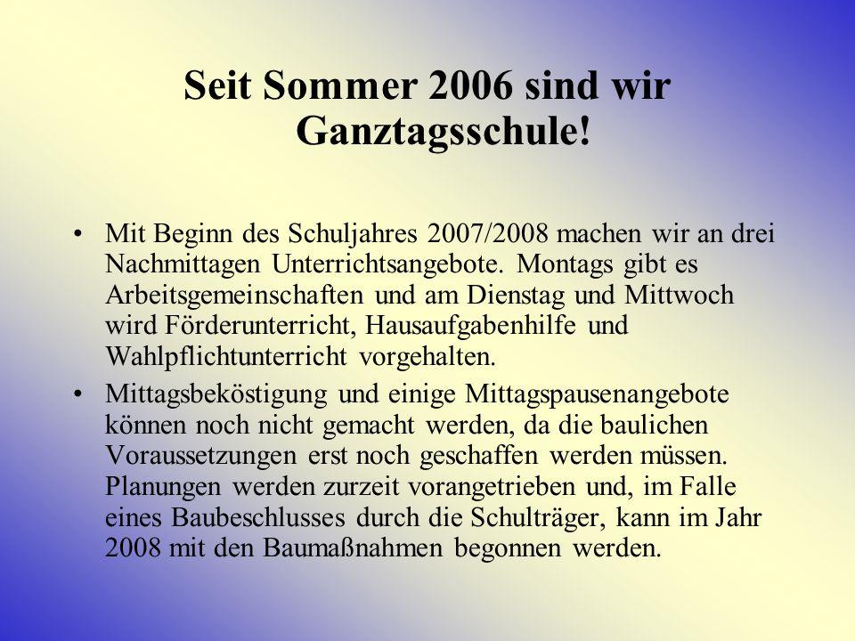 Seit Sommer 2006 sind wir Ganztagsschule!