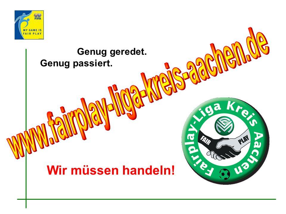 www.fairplay-liga-kreis-aachen.de Wir müssen handeln!