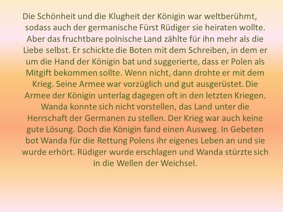 Die Schönheit und die Klugheit der Königin war weltberühmt, sodass auch der germanische Fürst Rüdiger sie heiraten wollte.