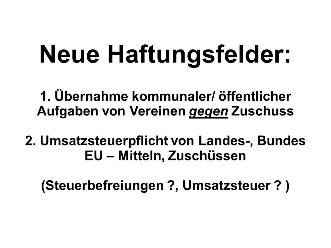 Neue Haftungsfelder: 1. Übernahme kommunaler/ öffentlicher Aufgaben von Vereinen gegen Zuschuss.