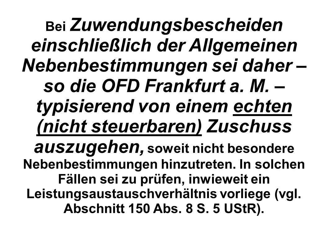 Bei Zuwendungsbescheiden einschließlich der Allgemeinen Nebenbestimmungen sei daher – so die OFD Frankfurt a.