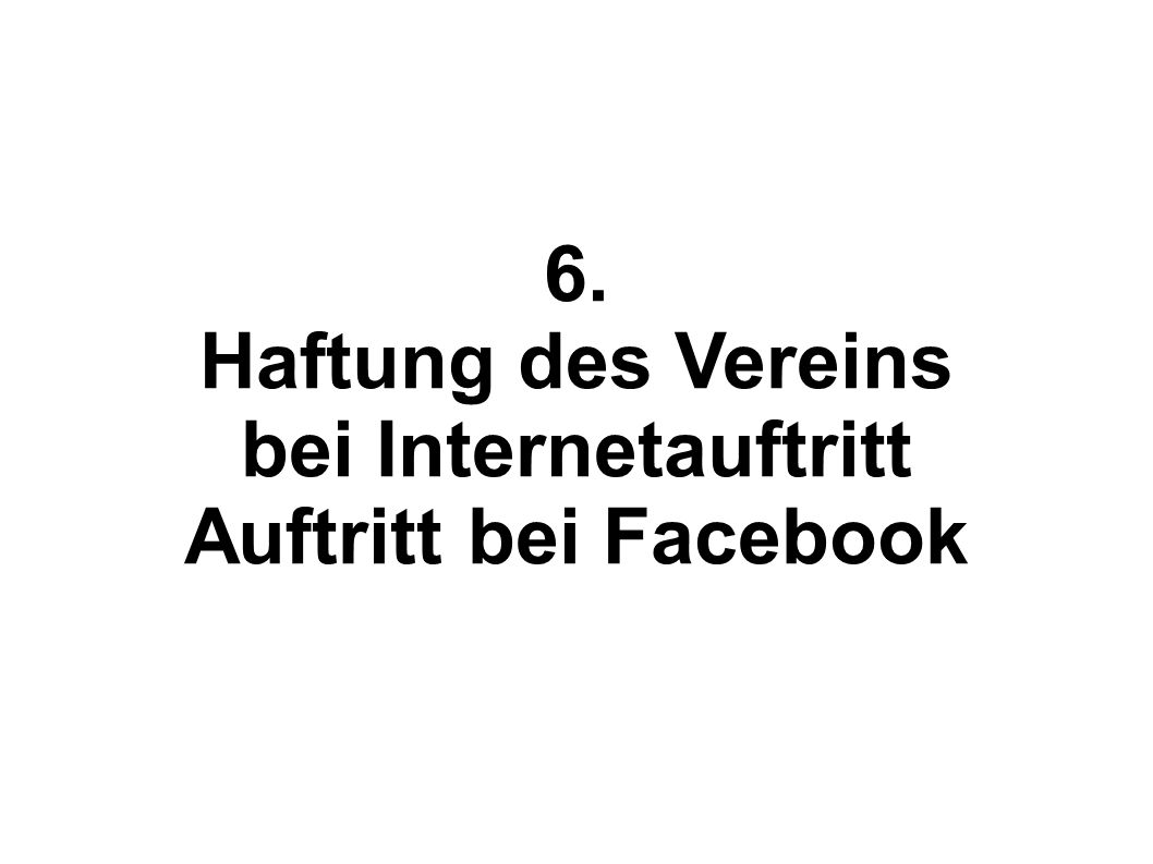 6. Haftung des Vereins bei Internetauftritt Auftritt bei Facebook