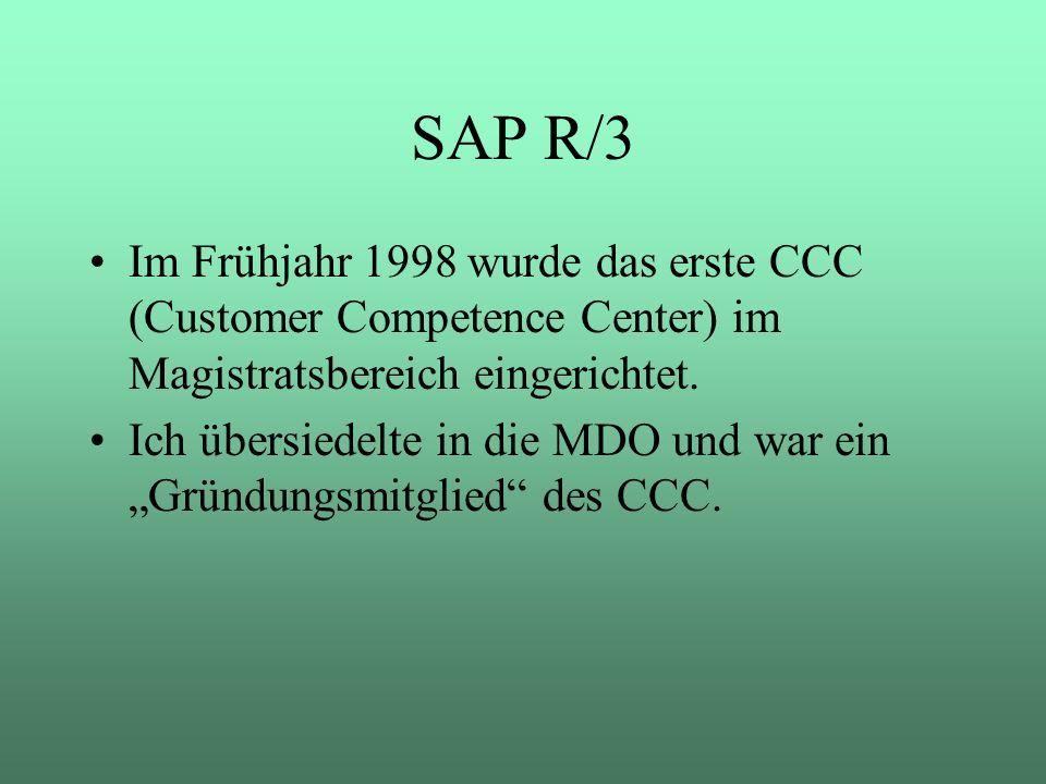 SAP R/3 Im Frühjahr 1998 wurde das erste CCC (Customer Competence Center) im Magistratsbereich eingerichtet.