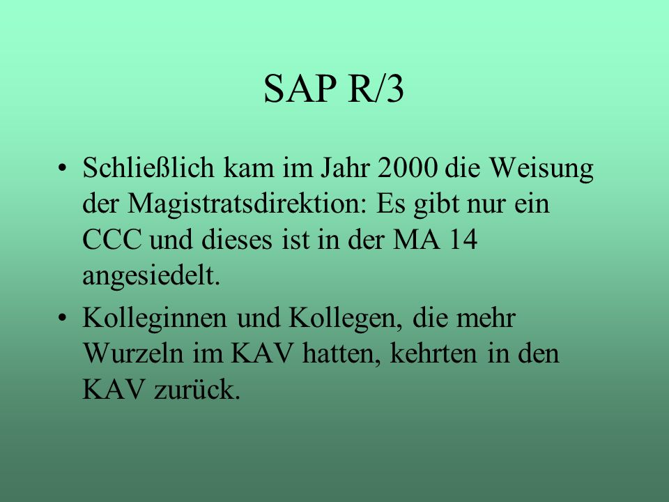 SAP R/3 Schließlich kam im Jahr 2000 die Weisung der Magistratsdirektion: Es gibt nur ein CCC und dieses ist in der MA 14 angesiedelt.