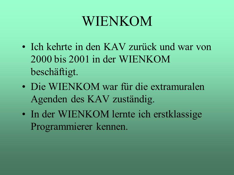 WIENKOM Ich kehrte in den KAV zurück und war von 2000 bis 2001 in der WIENKOM beschäftigt.