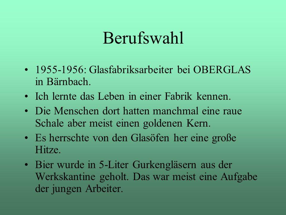 Berufswahl 1955-1956: Glasfabriksarbeiter bei OBERGLAS in Bärnbach.