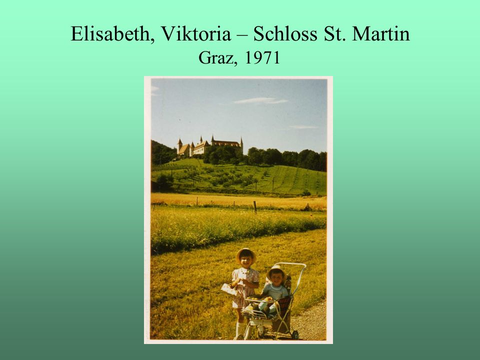 Elisabeth, Viktoria – Schloss St. Martin Graz, 1971