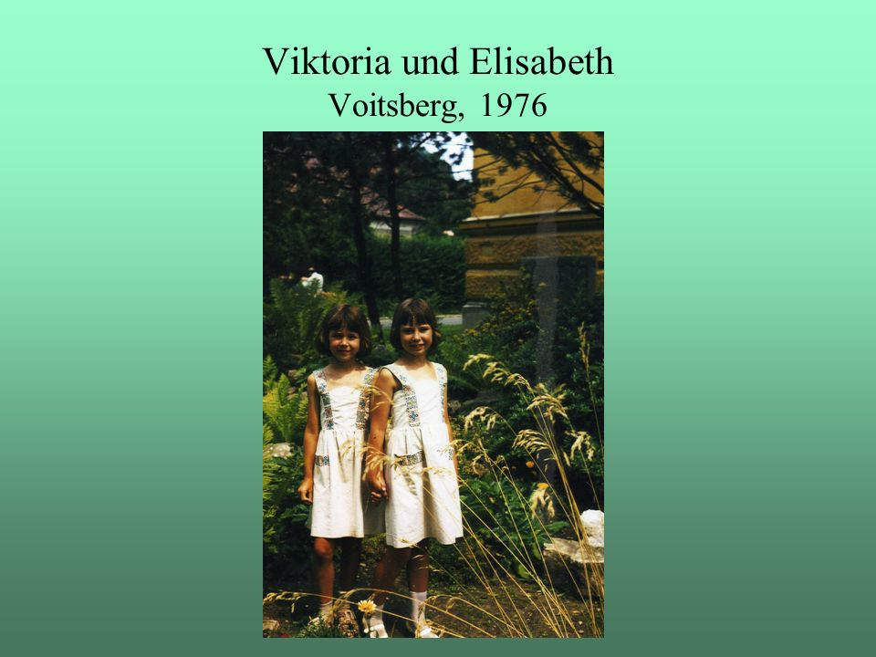 Viktoria und Elisabeth Voitsberg, 1976