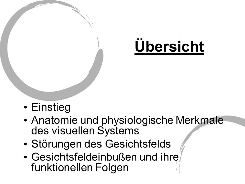 Übersicht Einstieg. Anatomie und physiologische Merkmale des visuellen Systems. Störungen des Gesichtsfelds.