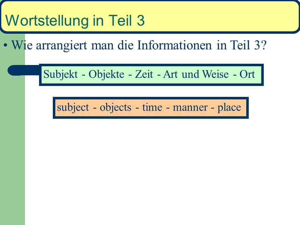 Wortstellung in Teil 3 Wie arrangiert man die Informationen in Teil 3