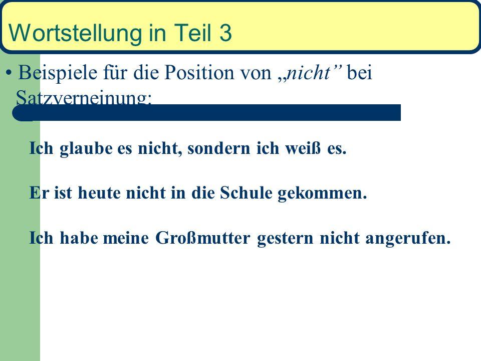 """Wortstellung in Teil 3 Beispiele für die Position von """"nicht bei Satzverneinung: Ich glaube es nicht, sondern ich weiß es."""