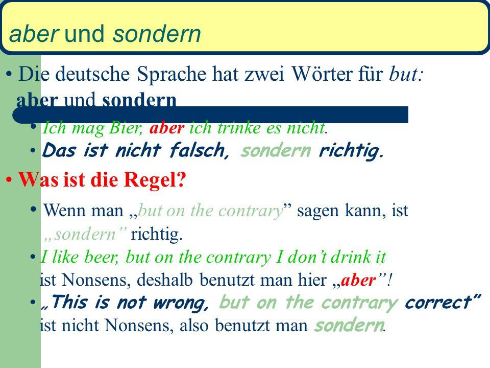 aber und sondern Die deutsche Sprache hat zwei Wörter für but: aber und sondern. Ich mag Bier, aber ich trinke es nicht.
