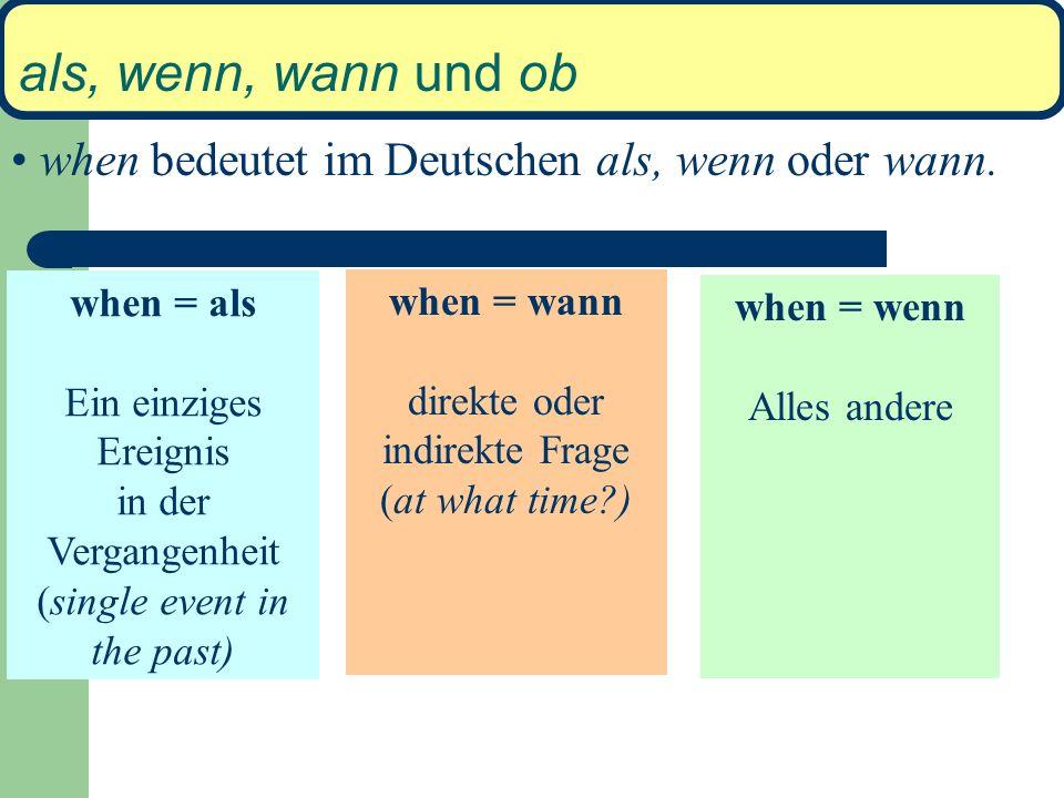 als, wenn, wann und ob when bedeutet im Deutschen als, wenn oder wann.