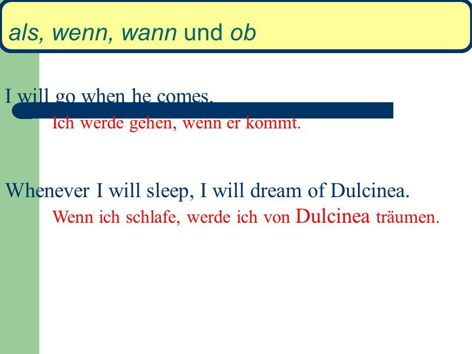 als, wenn, wann und ob I will go when he comes.