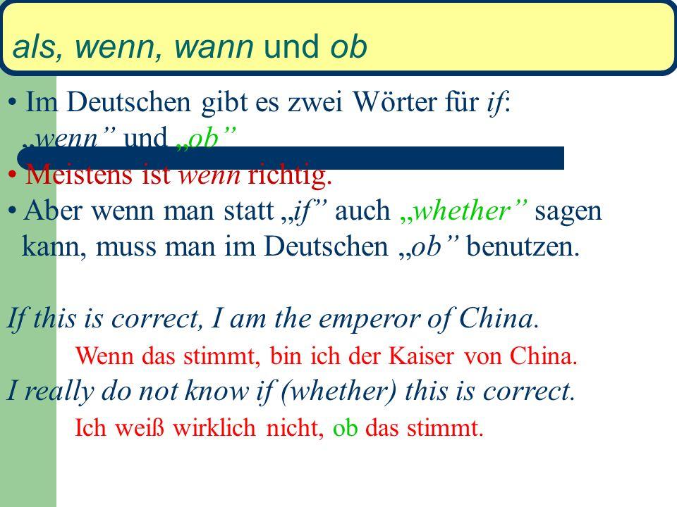 """als, wenn, wann und ob Im Deutschen gibt es zwei Wörter für if: """"wenn und """"ob Meistens ist wenn richtig."""