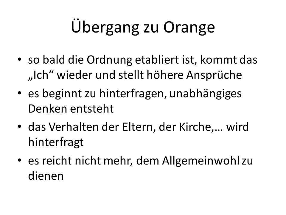 """Übergang zu Orange so bald die Ordnung etabliert ist, kommt das """"Ich wieder und stellt höhere Ansprüche."""