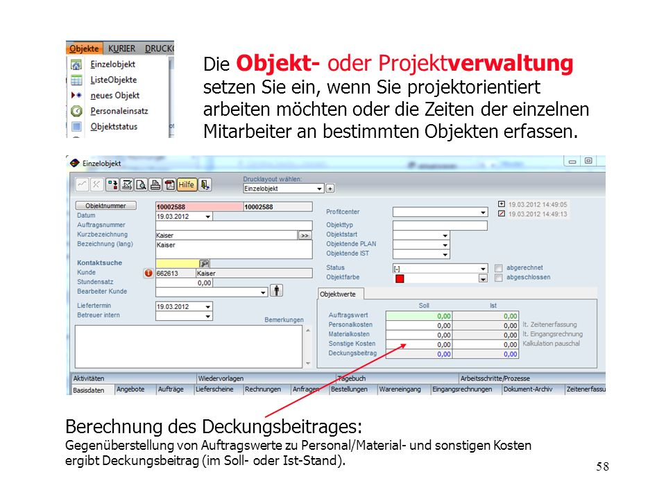 Die Objekt- oder Projektverwaltung setzen Sie ein, wenn Sie projektorientiert arbeiten möchten oder die Zeiten der einzelnen Mitarbeiter an bestimmten Objekten erfassen.