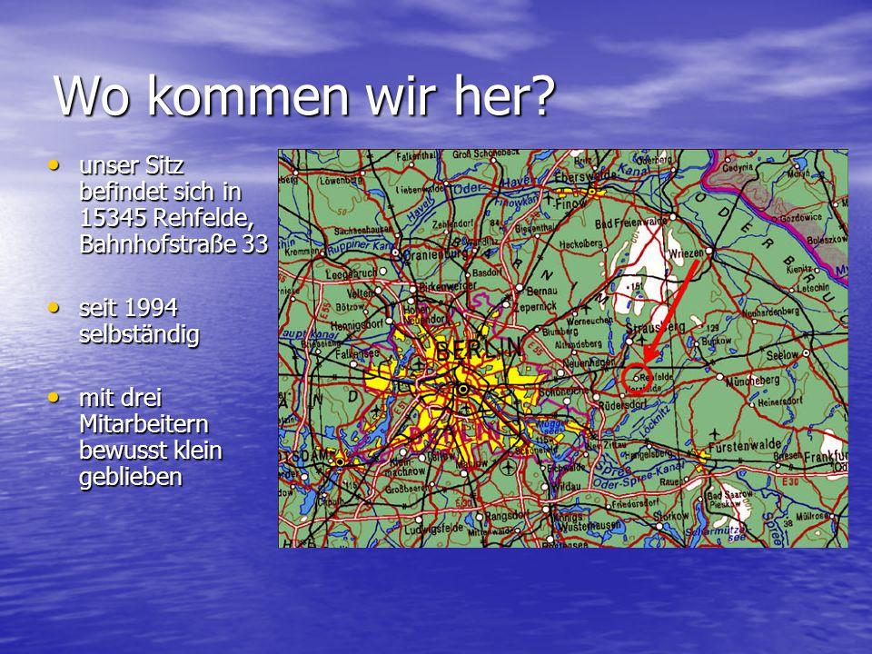 Wo kommen wir her unser Sitz befindet sich in 15345 Rehfelde, Bahnhofstraße 33. seit 1994 selbständig.