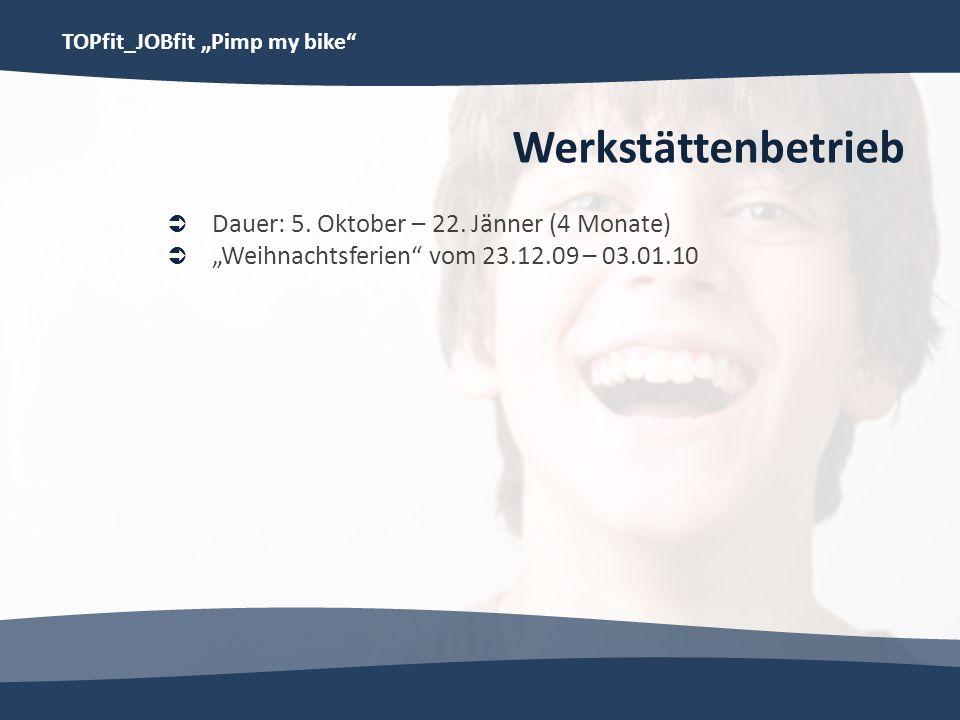 Werkstättenbetrieb Dauer: 5. Oktober – 22. Jänner (4 Monate)