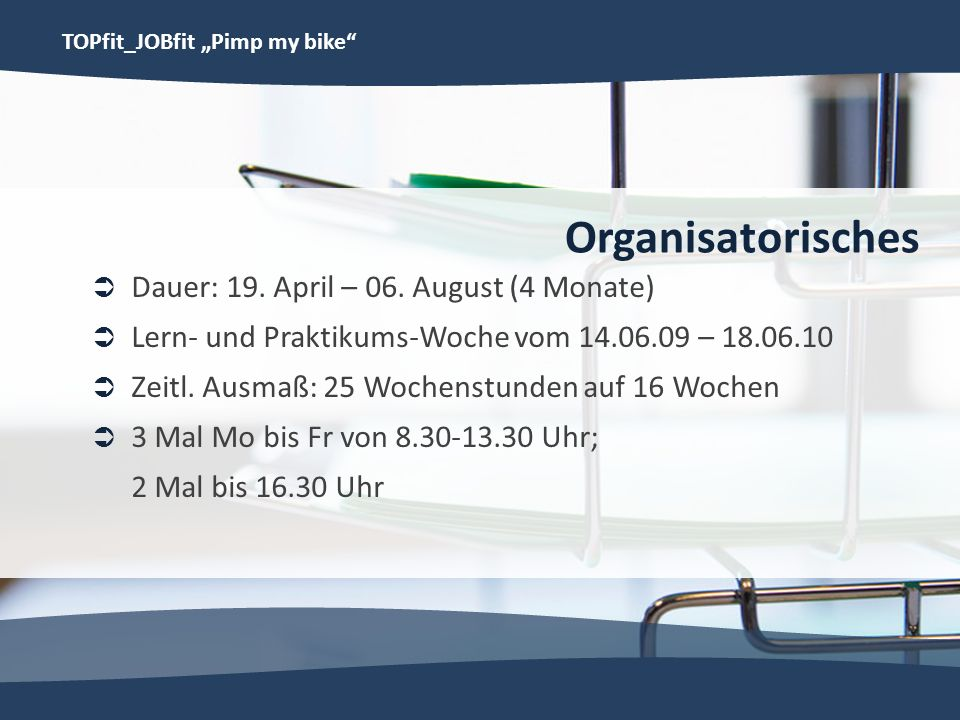 Organisatorisches Dauer: 19. April – 06. August (4 Monate)