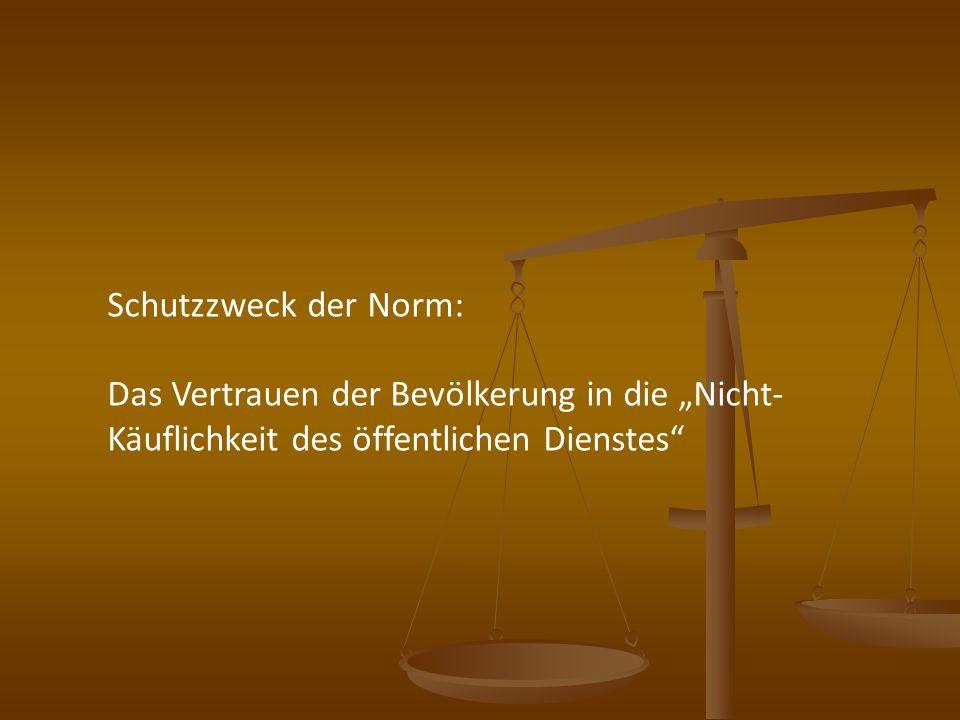 """Schutzzweck der Norm: Das Vertrauen der Bevölkerung in die """"Nicht- Käuflichkeit des öffentlichen Dienstes"""
