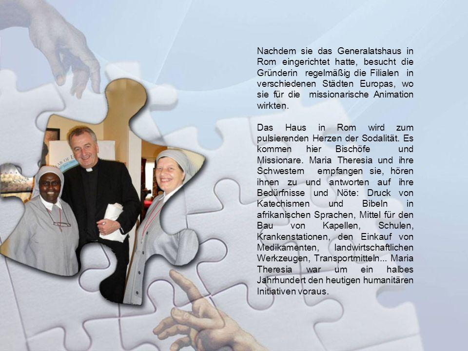 Nachdem sie das Generalatshaus in Rom eingerichtet hatte, besucht die Gründerin regelmäßig die Filialen in verschiedenen Städten Europas, wo sie für die missionarische Animation wirkten.
