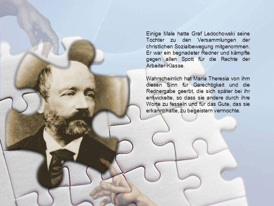 Einige Male hatte Graf Ledochowski seine Tochter zu den Versammlungen der christlichen Sozialbewegung mitgenommen. Er war ein begnadeter Redner und kämpfte gegen allen Spott für die Rechte der Arbeiter-Klasse.