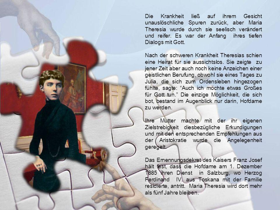 Die Krankheit ließ auf ihrem Gesicht unauslöschliche Spuren zurück, aber Maria Theresia wurde durch sie seelisch verändert und reifer. Es war der Anfang ihres tiefen Dialogs mit Gott.