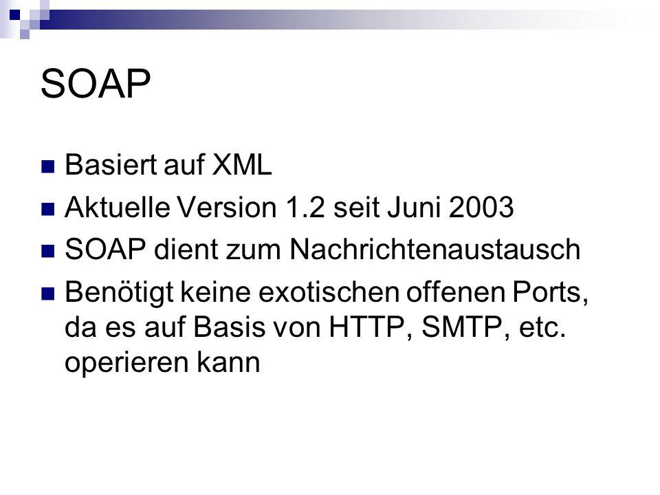 SOAP Basiert auf XML Aktuelle Version 1.2 seit Juni 2003