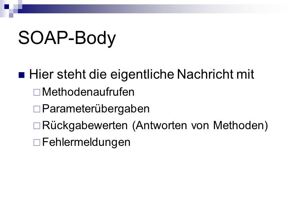SOAP-Body Hier steht die eigentliche Nachricht mit Methodenaufrufen