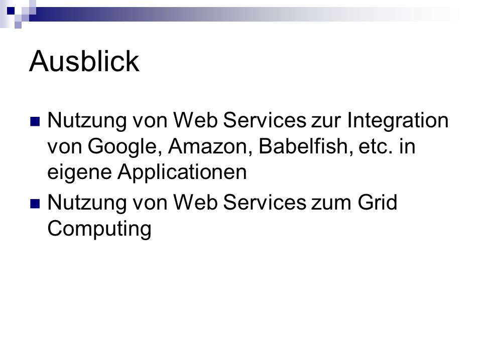 AusblickNutzung von Web Services zur Integration von Google, Amazon, Babelfish, etc. in eigene Applicationen.