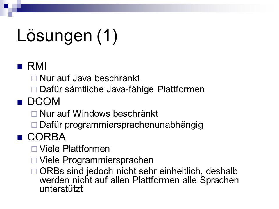 Lösungen (1) RMI DCOM CORBA Nur auf Java beschränkt