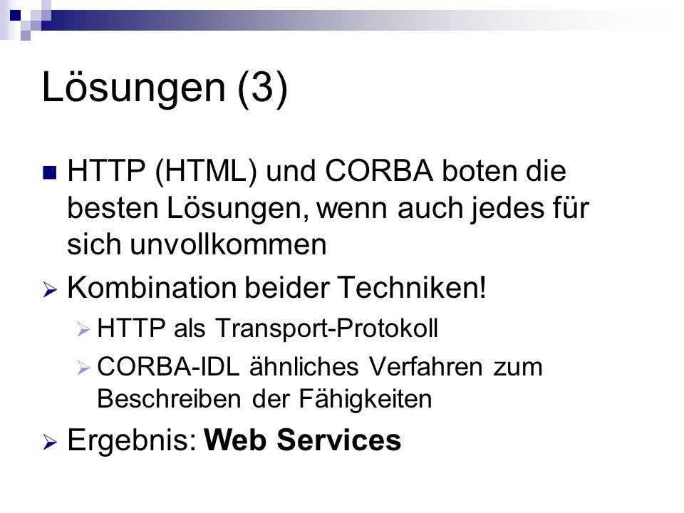 Lösungen (3) HTTP (HTML) und CORBA boten die besten Lösungen, wenn auch jedes für sich unvollkommen.