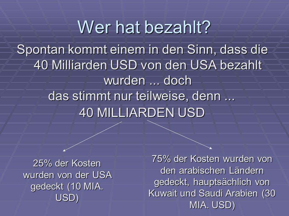Wer hat bezahlt Spontan kommt einem in den Sinn, dass die 40 Milliarden USD von den USA bezahlt wurden ... doch.