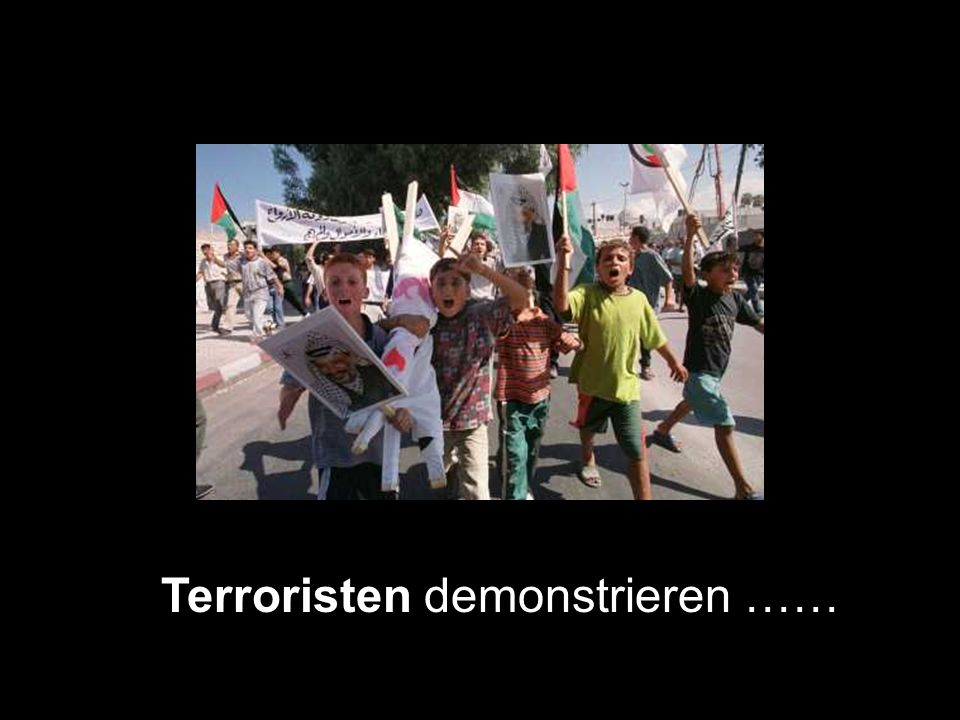 Terroristen demonstrieren ……