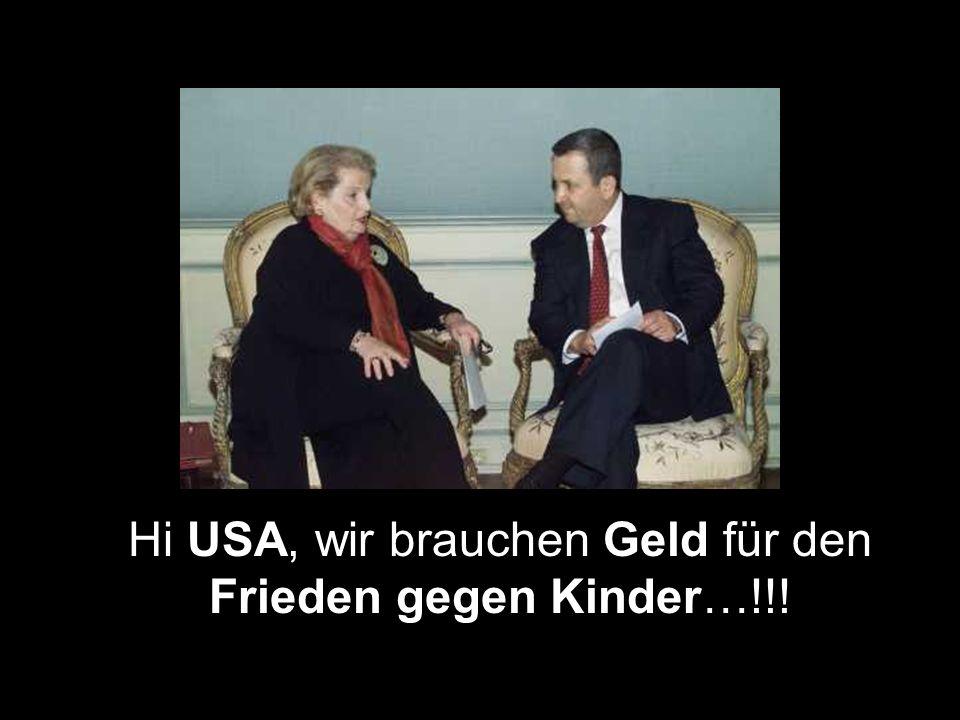 Hi USA, wir brauchen Geld für den Frieden gegen Kinder…!!!