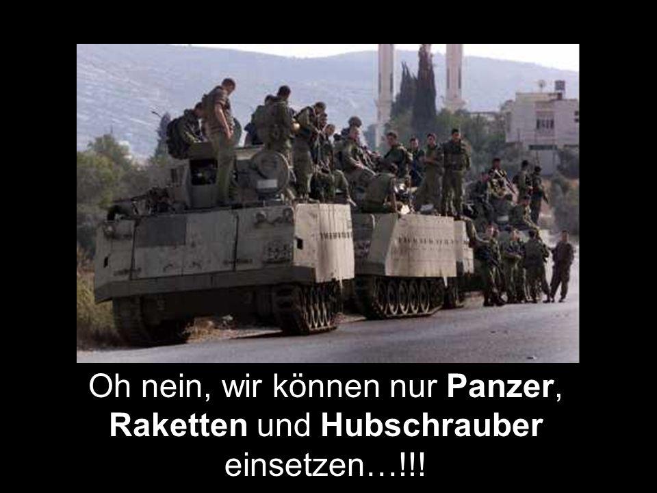 Oh nein, wir können nur Panzer, Raketten und Hubschrauber einsetzen…!!!