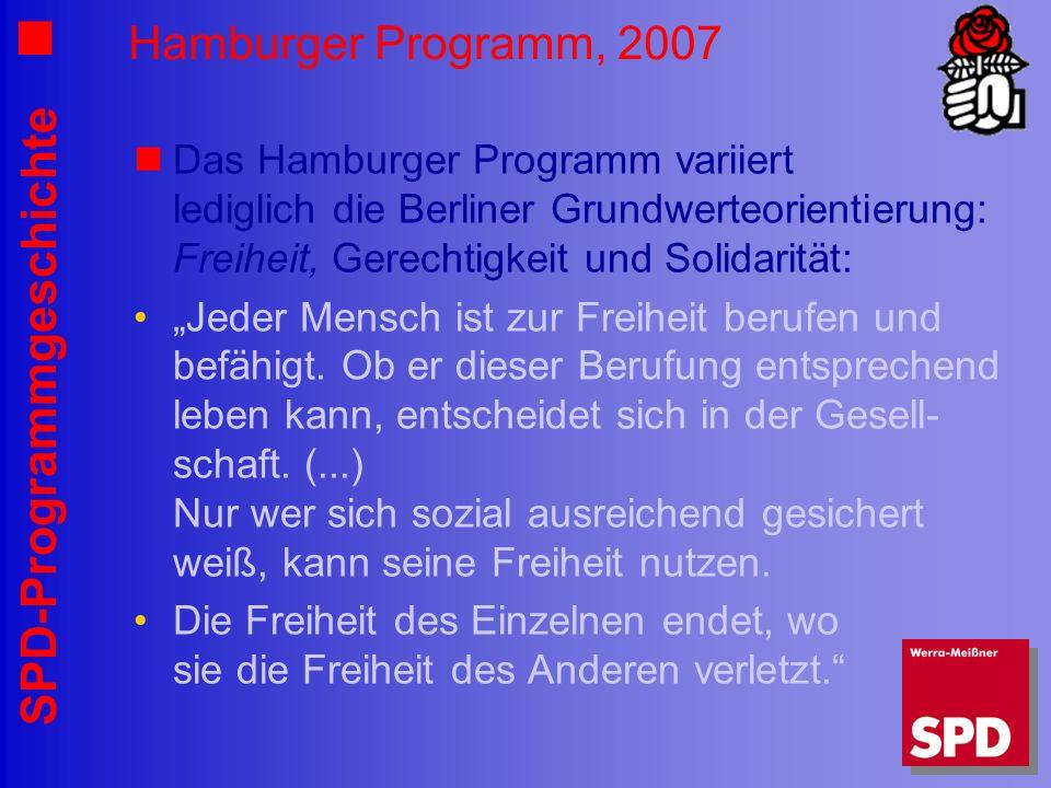 Hamburger Programm, 2007 Das Hamburger Programm variiert lediglich die Berliner Grundwerteorientierung: Freiheit, Gerechtigkeit und Solidarität: