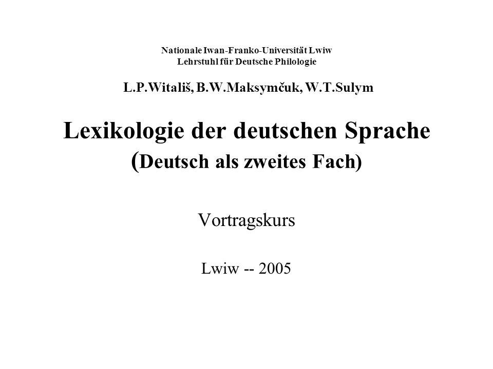 Nationale Iwan-Franko-Universität Lwiw Lehrstuhl für Deutsche Philologie L.P.Witališ, B.W.Maksymčuk, W.T.Sulym Lexikologie der deutschen Sprache (Deutsch als zweites Fach)