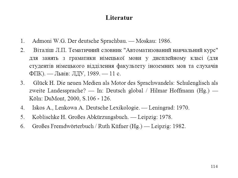Literatur 1. Admoni W.G. Der deutsche Sprachbau. — Moskau: 1986.