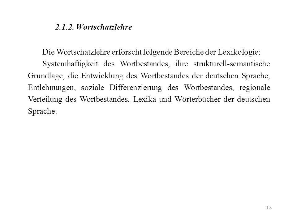 2.1.2. Wortschatzlehre Die Wortschatzlehre erforscht folgende Bereiche der Lexikologie: